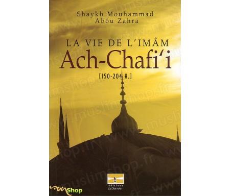 La Vie de l'Imam ACH-CHAFI'I [150-204 H.]