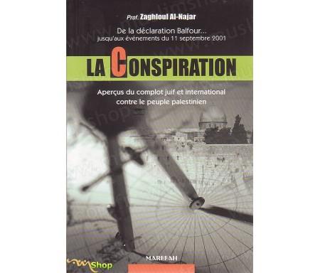 La Conspiration - Aperçus du Complot Juif et International contre le peuple palestinien. De la déclaration Balfour...jusqu'aux é