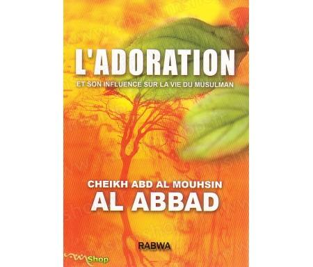 L'Adoration et son influence sur la vie du Musulman