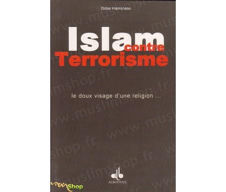 Islam Contre Terrorisme - Le Doux Visage d'une Religion