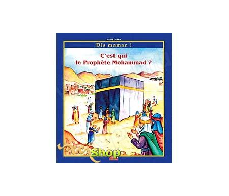 Dis Maman ! C'est Qui le Prophète Mohammad ?