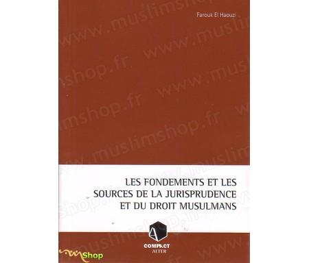 Les Fondements et les Sources de la Jurisprudence et du droit musulmans