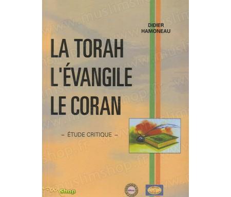 La Torah, l'Evangile, Le Coran - Etude Critique