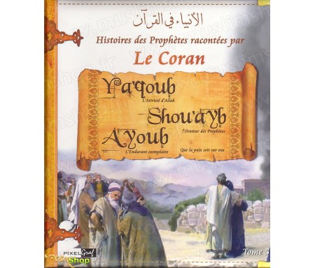 Les Histoires des Prophètes racontées par le Coran - Tome 5 : Ya'qoub, Shou'ayb et Ayoub