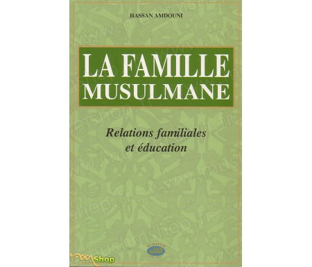 La famille musulmane, relations familiales et éducation