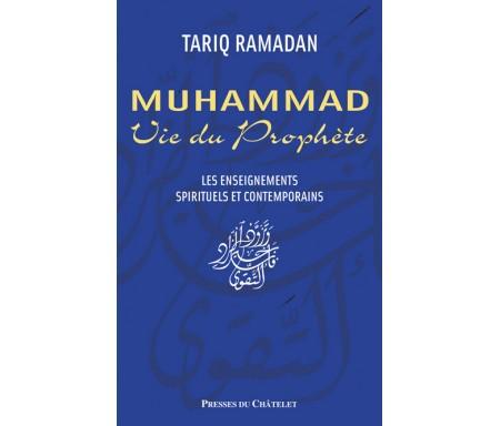 Muhammad : Vie du Prophète. Les Enseignements Spirituels et Contemporains