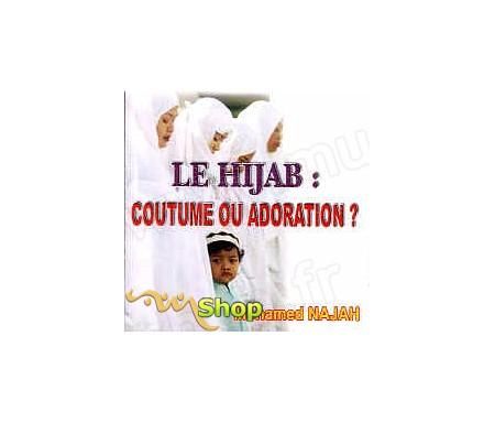Le Hijab : Coutume ou Adoration ?