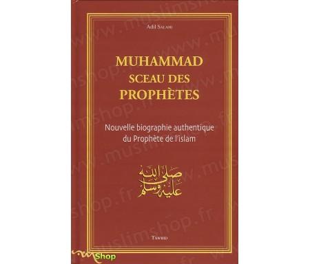 Muhammad, sceau des prophètes. Nouvelle biographie authentique du Prophète de l'islam