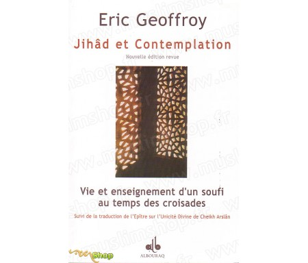 Jihâd et Contemplation - Vie et Enseignement d'un Soufi au Temps des Croisades