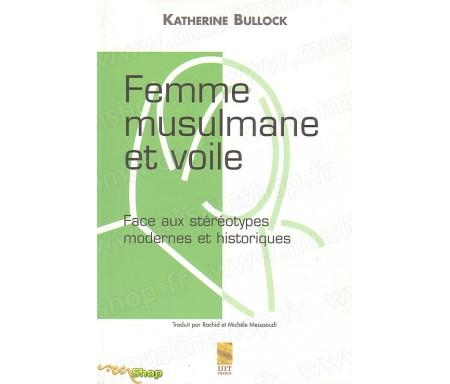 Femme Musulmane et Voile - Faces aux Stéréotypes Modernes et Historiques
