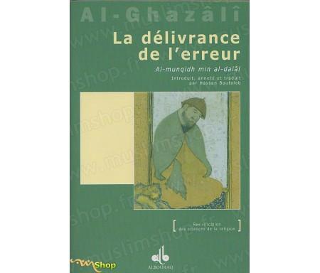 La Délivrance de l'erreur - Al-munqid min al-dalâl extrait de l'Ihyâ' 'Ulûm Ad-dîn (Revivification des Sciences de la religion)