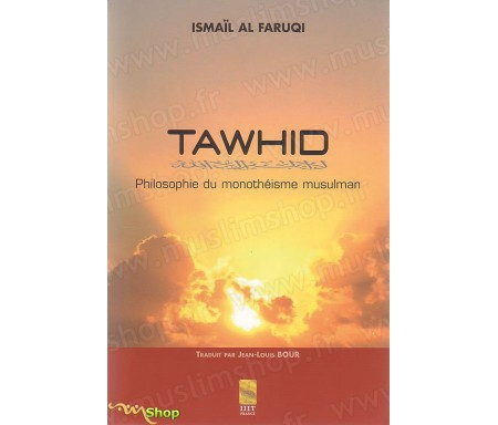 Tawhid - Philosophie du Monothéisme Musulman
