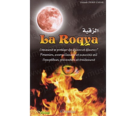 La Roqya - Comment se Protéger des Djinns et Démons ? Possessions, ensorcellement et mauvais Oeil - Symptômes, prévention et tr