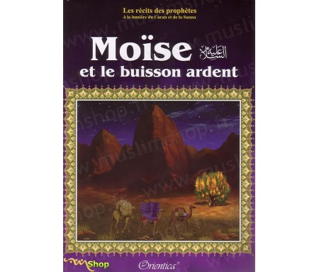 Les récits des Prophètes : Moïse et le Buisson Ardent