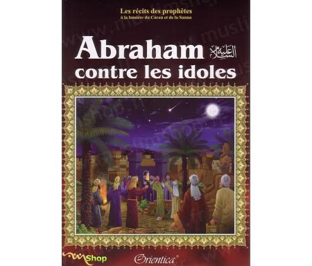 Les récits des Prophètes : Abraham Contre les Idoles