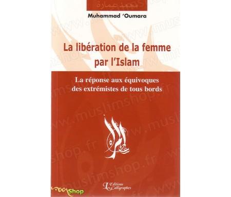La Libération de la Femme par l'Islam - La Réponse aux Equivoques des Extrémstes de Tous Bords