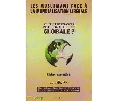 Les Musulmans face à la Mondialisation libérale - Le Défi du Pluralisme. Quelles Résistances pour une Justice globale ?