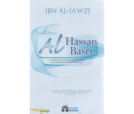 Al Hassan AL-BASRÎ - Sa Piété, Sa Sagesse, Sa Dévotion, Son Ascétisme et Ses Sermons