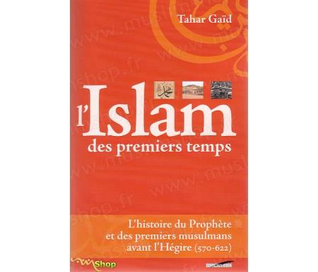 L'Islam des Premiers Temps - L'Histoire du Prophète et des Premiers Musulmans avant l'Hégire (570-622)