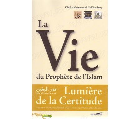 La Vie du Prophète de l'Islam - Lumière de la Certitude