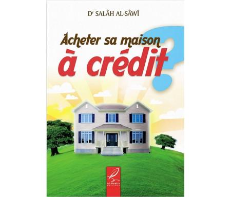 Acheter sa Maison à Crédit - Etude Critique de la Fatwa
