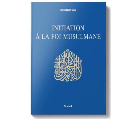 Initiation à la Foi Musulmane