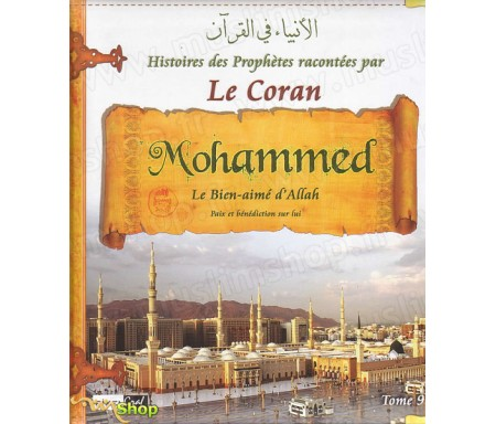 Les Histoires des Prophètes Racontées par le Coran - Tome 9 : Mohammed, le Bien-Aimé d'Allah