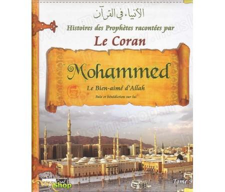 Les Histoires des Prophètes Racontées par le Coran - Tome 9 : Mohammed, le Bien-Aimé d'Allah