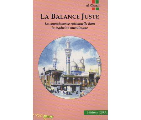 La Balance Juste ou la Connaissance rationelle dans la tradition Musulmane