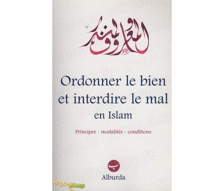 Ordonner le Bien et Interdire le Mal en Islam - Principes, modalités, conditions