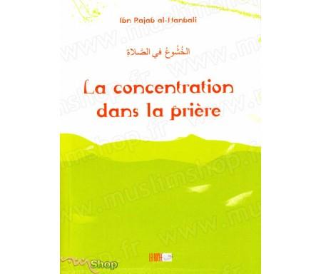 La Concentration Dans la Prière - Précis d' Ibn Rajab AL-HANBALÎ - Collection de la Tradition Musulmane Tome 11
