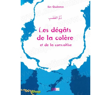 Les Dégâts de la Colère et de la Convoitise - Précis d' Abdullah IBN QUDAMA - Collection de la Tradition Musulmane Tome 13