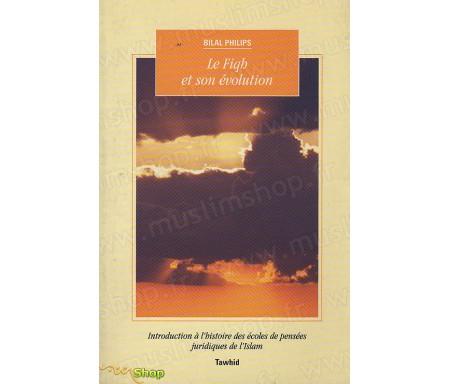 Le Fikh et son évolution - Introduction à l'histoire des écoles de pensées juridiques de l'Islam