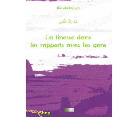 La Finesse dans les Rapports avec les Gens - Précis d' IBN ABI DUNYA - Collection de la Tradition Musulmane Tome 22
