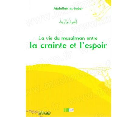 La Vie du Musulman entre la Crainte et l'Espoir - Précis d' AbdAllah AS-SABER - Collection de la Tradition Musulmane Tome 19