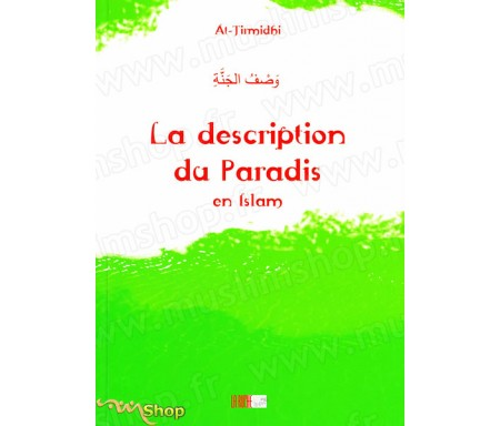 La Description du Paradis en Islam - Précis d' AL-TIRMIDHÎ - Collection de la Tradition Musulmane Tome 15
