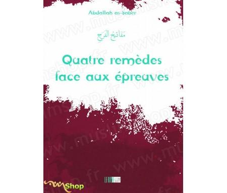 Quatre Remèdes Face aux Epreuves - Précis d' AbdAllah AS-SABER - Collection de la Tradition Musulmane Tome 20