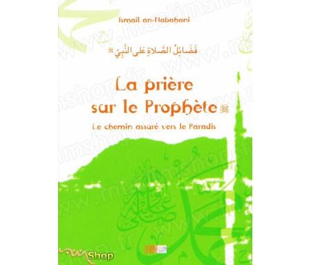 La Prière sur le Prophète - Le Chemin Assuré vers le Paradis - Précis d' Ismaël NABAHANI- Collection de la Tradition Musul
