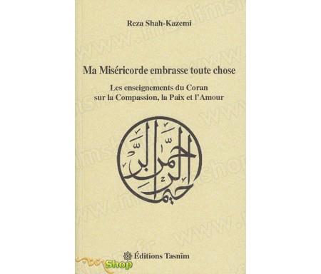 Ma Miséricorde Embrasse Toute Chose - Les Enseignements du Coran sur la Compassion, la Paix et l'Amour