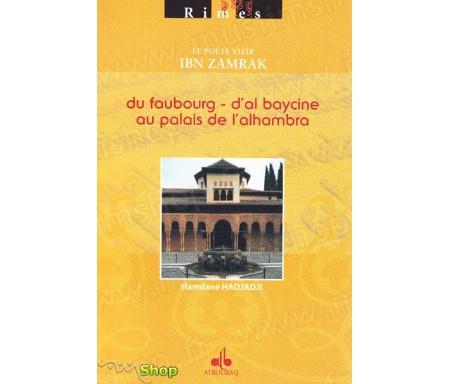 Le Poète Vizir Ibn Zamrak - Du Faubourg d'Al-Baycine au Palais de l'Alhambra