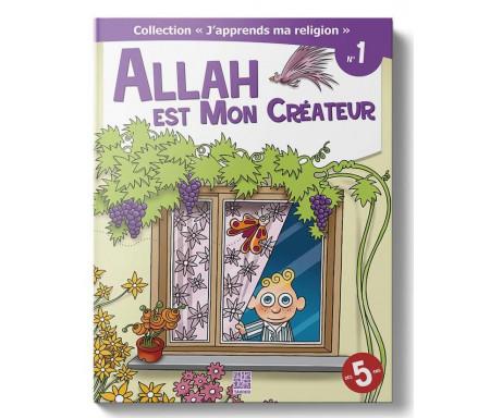J'Apprends ma Religion - Allah est mon Créateur (Tome 1)