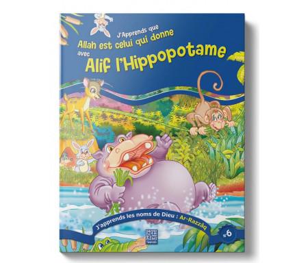 J'apprends que Allah est Celui qui donne avec Alif l'Hippopotame (Tome 6)