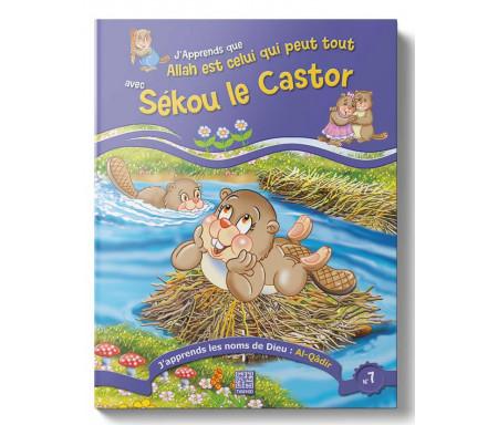 J'apprends que Allah est Celui qui peut Tout avec Sékou le Castor (Tome 7)