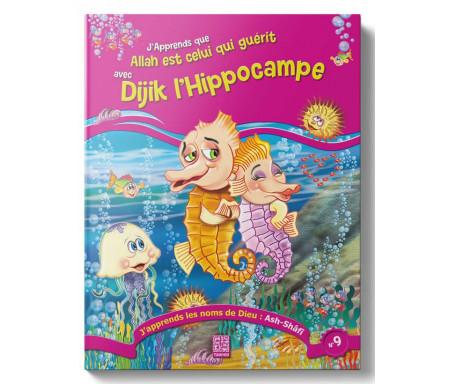 J'apprends que Allah est Celui qui guérit avec Dijik l'Hippocampe (Tome 9)
