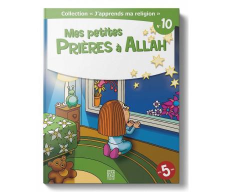 J'Apprends ma Religion - Mes Petites Prières à Allah (Tome 10)