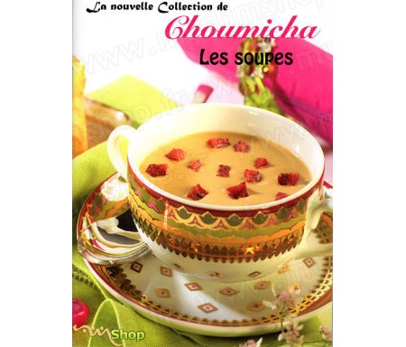 La Nouvelle Collection de Choumicha - Les Soupes