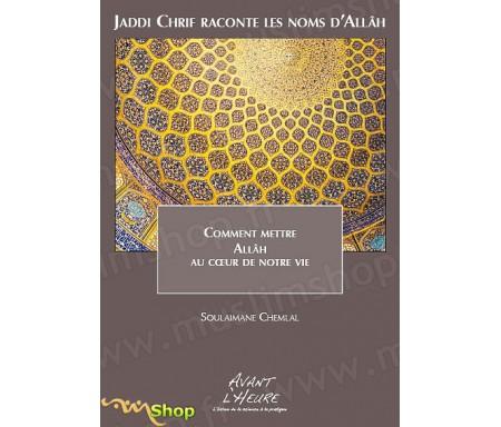 Jaddi Chrif Raconte les Noms d'Allah - Comment mettre Allah au Coeur de notre Vie