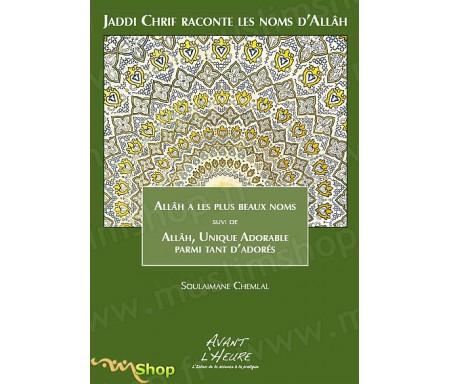 Jaddi Chrif Raconte les Noms d'Allah - Allah a les plus Beaux Noms suivi de Allâh, l'Unique Adorable parmi tant d'adorés