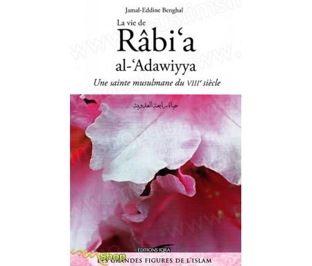 La Vie de Râbi'a Al-'Adawiyya - Une sainte musulmane du VIIIè siècle