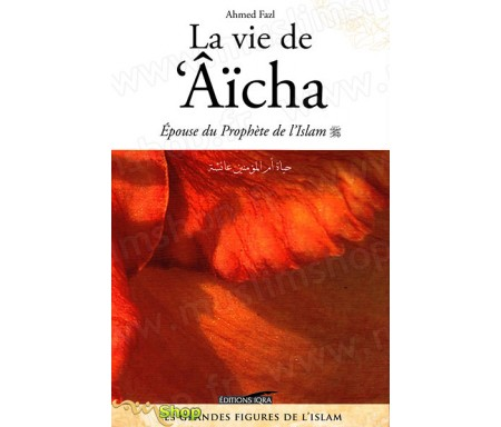 La Vie de 'Âïcha - Epouse du Prophète de l'Islam